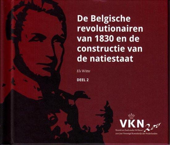 Noord en Zuid onder Willem I. 200 jaar Verenigd Koninkrijk der Nederlanden 2 - De Belgische revolutionairen van 1830 en de constructie van een natiestaat - Els Witte |