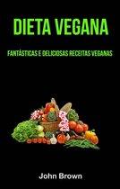 Dieta Vegana: Fantásticas E Deliciosas Receitas Veganas
