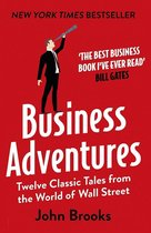 Business Adventures : Twelve Classic Tales from the World of Wall Street: The New York Times bestseller Bill Gates calls 'the best business book I've ever read'