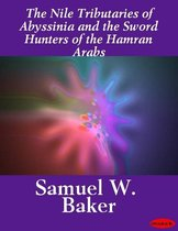 The Nile Tributaries of Abyssinia and the Sword Hunters of the Hamran Arabs
