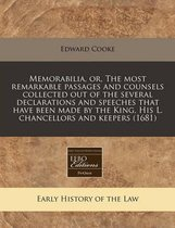 Memorabilia, Or, the Most Remarkable Passages and Counsels Collected Out of the Several Declarations and Speeches That Have Been Made by the King, His L. Chancellors and Keepers (1681)