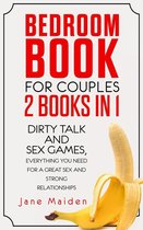 Bedroom Book for Couples: 2 Books in 1 Dirty Talk and Sex Games Everything You Need for a Great Sex and Strong Relationships