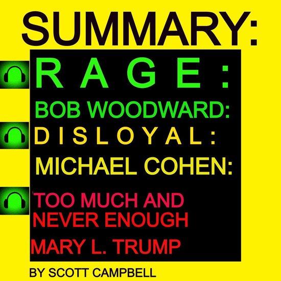 Boek cover Summary Bundle: Rage: Bob Woodward: Disloyal: A Memoir: Michael Cohen: Too Much Is Never Enough: Mary L. Trump van Scott Campbell (Onbekend)