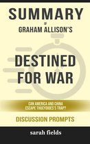 Boek cover Summary of Graham Allison's Destined for War: Can America and China Escape Thucydides' Trap?: Discussion prompts van Sarah Fields