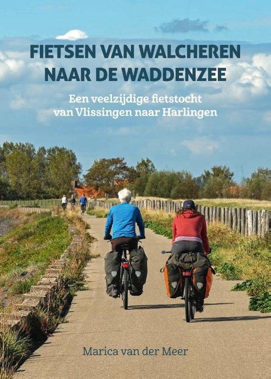 Boek cover Fietsen van Walcheren naar de Waddenzee van Marica van der Meer (Paperback)