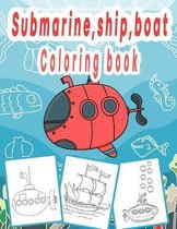 Submarine, Ship, Boat Coloring Book: Coloring book for kids & toddlers: coloring book for Boys, Girls, Fun, ... book for kids ages (2-4 4-8)