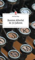 Buntes Allerlei in 70 Jahren. Life is a Story - story.one