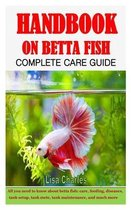 Handbook on Betta Fish Complete Care Guide: All you need to know about betta fish