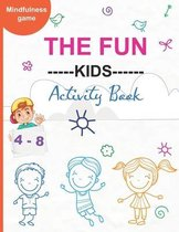 The Fun ---Kids---- Activity Book: With Easy Puzzles, Activities, Coloring Pages, Brain Games and Much More for kids ages 4-8