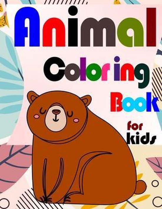 Kids Coloring Books Animal Coloring Book: for Kids Ages 4-8