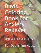 Birds Coloring Book For Anxiety Reliever: Birds Coloring Book For Gift