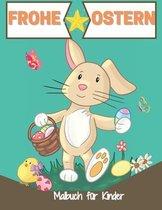 Frohe Ostern Malbuch für Kinder: Malbuch niedliches Geschenk an Ihr Kind Mädchen oder Jungen