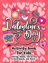 Valentine's Day Activity Book for Kids ages 6-12: Includes Coloring, Word Search, Drawing, Dot-to-Dot, Picture Puzzles, Sudoku and Mazes