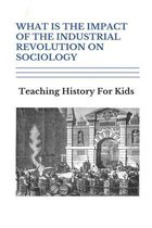 What Is The Impact Of The Industrial Revolution On Sociology: Teaching History For Kids: Industrial Revolution Childrens Book Project