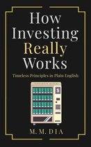 How Investing Really Works: Timeless Principles in Plain English