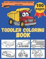 toddler coloring book: 100 pages of things that go