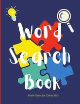 WORD SEARCH BOOK brain game for clever kids: Activty WorkBook, Puzzles to Exercise Your Mind for Boys & Girls, Fun activity book for girls and boys ag