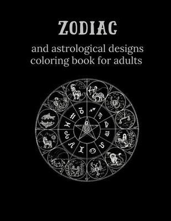 Zodiac and Astrological Designs Coloring Book for Adults: An Adult Coloring Book of Zodiac Designs and Astrology for Stress Relief and Relaxation