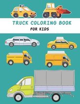 Truck coloring book for kids: Cute and Fun Truck Coloring Book for Kids & Toddlers preschool- Children's Activity Books Ages 4-8