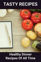 Tasty Recipes: Healthy Dinner Recipes Of All Time: Everyday Healthy Recipes