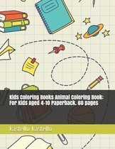 Kids Coloring Books Animal Coloring Book: For Kids Aged 4-10 Paperback. 60 pages