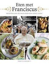 Eten met Franciscus. Recepten van de Paus voor een goed leven
