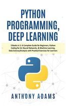 Python Programming, Deep Learning: 3 Books in 1