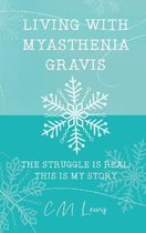 Living with Myasthenia Gravis: The Struggle Is Real