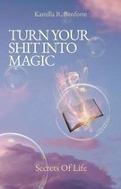 Turn Your Shit Into Magic