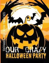 Our CRAZY Halloween Party: Coloring Book for Toddlers: Halloween Coloring and Activity Book For Toddlers and Kids: Kids Halloween Book: Children Coloring Workbooks for Kids