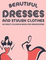 Beautiful Dresses And Stylish Clothes An Adult Coloring Book For Fashionistas