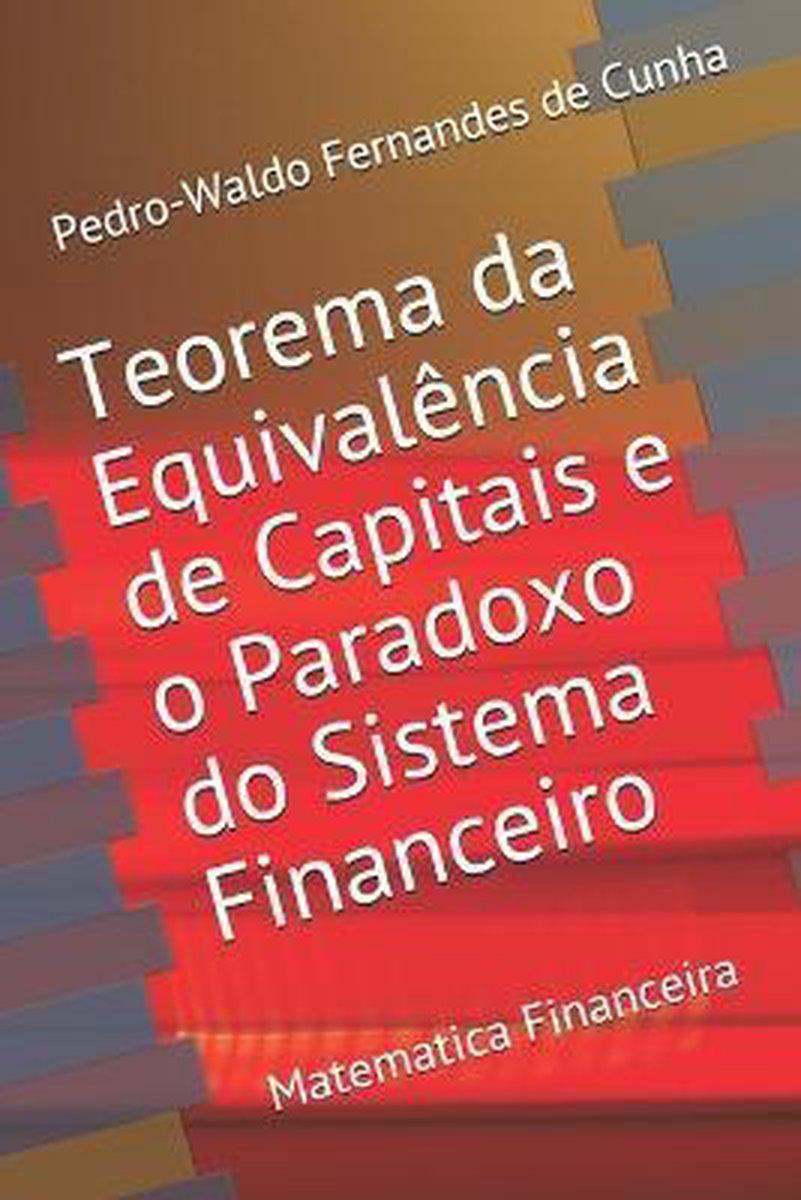 O Teorema da Equivalencia de Capitais e o Paradoxo do Sistema Financeiro