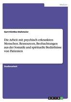 Omslag Die Arbeit mit psychisch erkrankten Menschen. Ressourcen, Beobachtungen aus der Somatik und spirituelle Bedurfnisse von Patienten