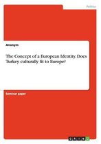 The Concept of a European Identity. Does Turkey culturally fit to Europe?