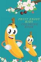 Fruit Enjoy Kids Coloring Book: Fruits Coloring Book for Kids Toddler & Age 2-5, 40 Big & Simple Images Early Learning Coloring Book For Your Kids And