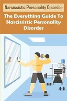Narcissistic Personality Disorder: The Everything Guide To Narcissistic Personality Disorder: Narcissism Denial Of The True Self