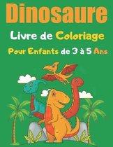 Dinosaure Livre de Coloriage Pour Enfants de 3 à 5 Ans: un étonnant livre à colorier pour les enfants de 3 à 5 ans - Excellent Cadeau Pour Filles et G