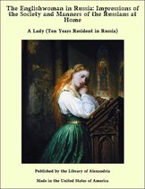 The Englishwoman in Russia: Impressions of the Society and Manners of the Russians at Home