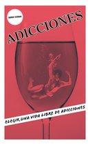 ADICCIONES: Elegir Una Vida Libre De Adicciones