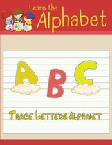 Learn the Alphabet: Trace letters alphabet handwriting practice workbook for kids 4-8 traceable alphabet letters for preschool trace letters ... alphabet letters