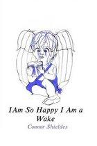 I Am So Happy I Am a Wake