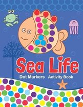 Sea Life! Dot Markers Activity Book: Creative & Fun Coloring Book for Kids Ages 1-3 2-4 3-5 - Do a Dot Coloring Book - Ease Guided Big Dots - Gift for