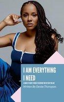 I Am Everything I Need