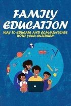 Family Education: Way To Educate And Communicate With Your Children: How To Talk To Kids