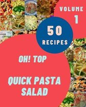 Oh! Top 50 Quick Pasta Salad Recipes Volume 1: A Must-have Quick Pasta Salad Cookbook for Everyone