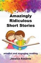 Amazingly Ridiculous Short Stories