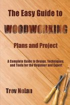 The Easy Guide to Woodworking Plans and Projects