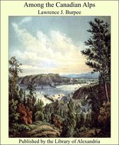 Boek cover Among the Canadian Alps van Lawrence J. Burpee