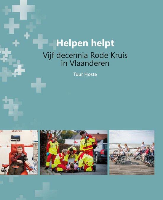 Helpen helpt - Vijf decennia Rode Kruis in Vlaanderen