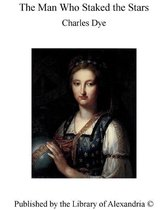 Boek cover The Man Who Staked The Stars van Charles Dye